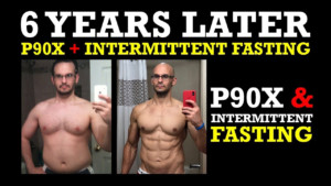 P90X INTERMITTENT FASTING KETOSIS 6 YEAR RESULTS